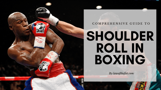 Comprehensive Guide To Shoulder Roll In Boxing Law Of The Fist